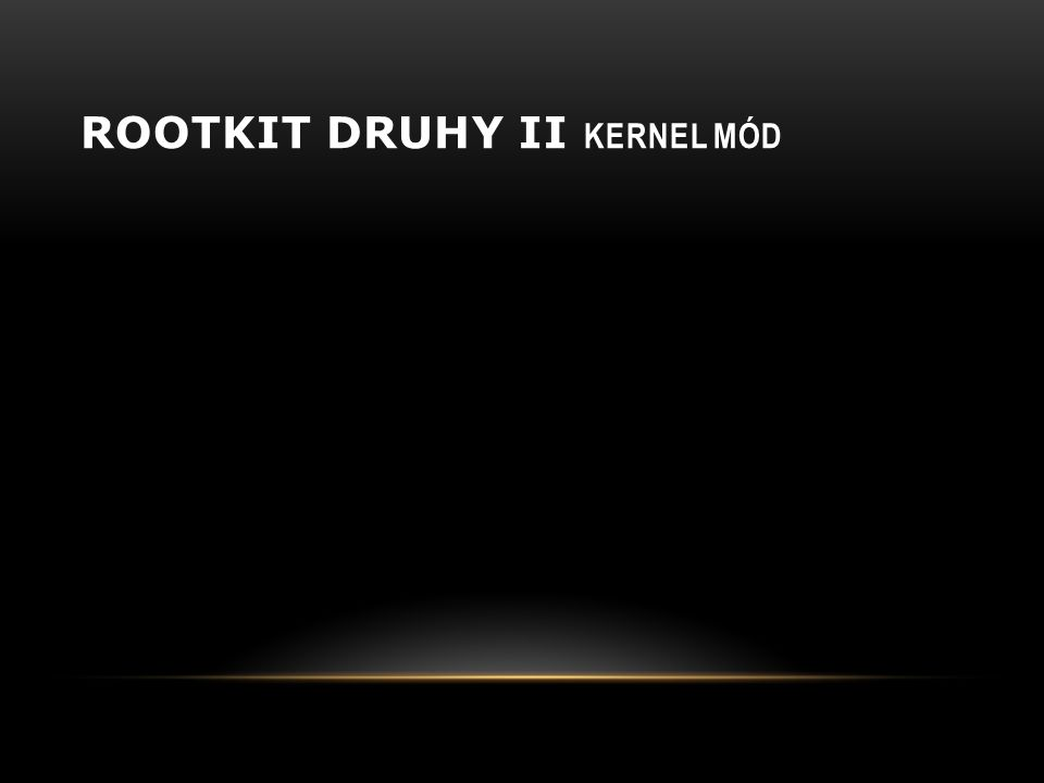 Rootkit druhy ii Kernel mód