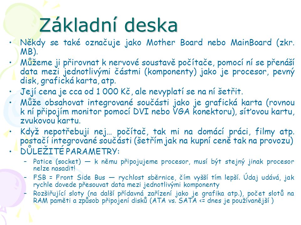 Základní deska Někdy se také označuje jako Mother Board nebo MainBoard (zkr. MB).