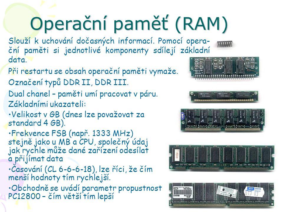 Operační paměť (RAM) Slouží k uchování dočasných informací. Pomocí opera-ční paměti si jednotlivé komponenty sdílejí základní data.