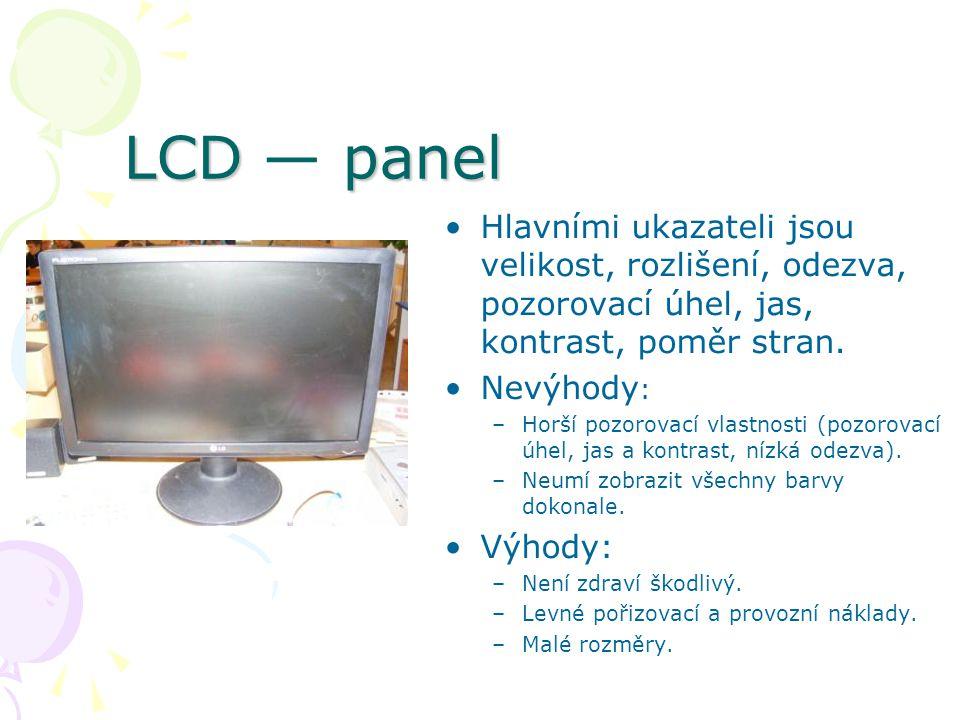 LCD — panel Hlavními ukazateli jsou velikost, rozlišení, odezva, pozorovací úhel, jas, kontrast, poměr stran.
