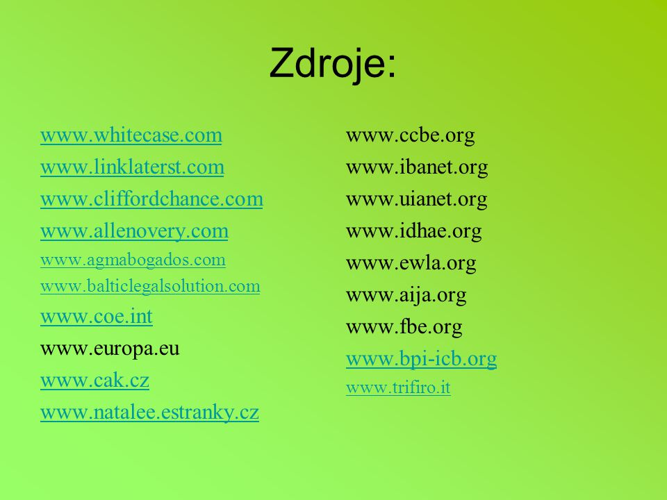Zdroje: www.whitecase.com www.linklaterst.com www.cliffordchance.com