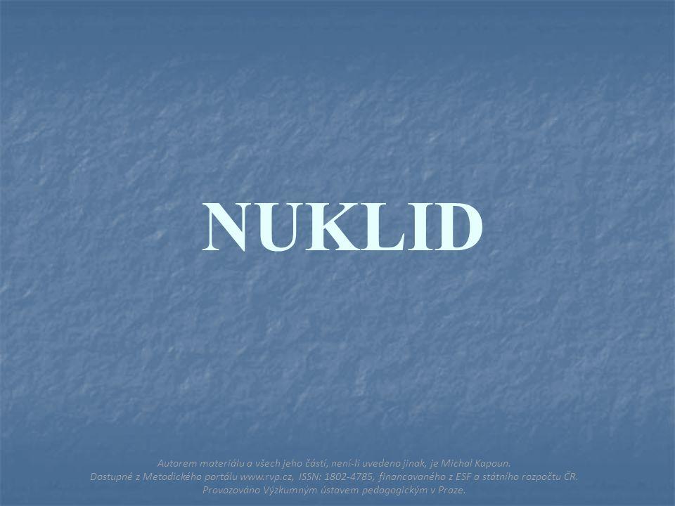 NUKLID Autorem materiálu a všech jeho částí, není-li uvedeno jinak, je Michal Kapoun.