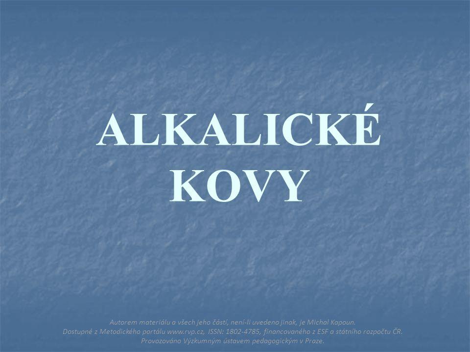 ALKALICKÉ KOVY Autorem materiálu a všech jeho částí, není-li uvedeno jinak, je Michal Kapoun.