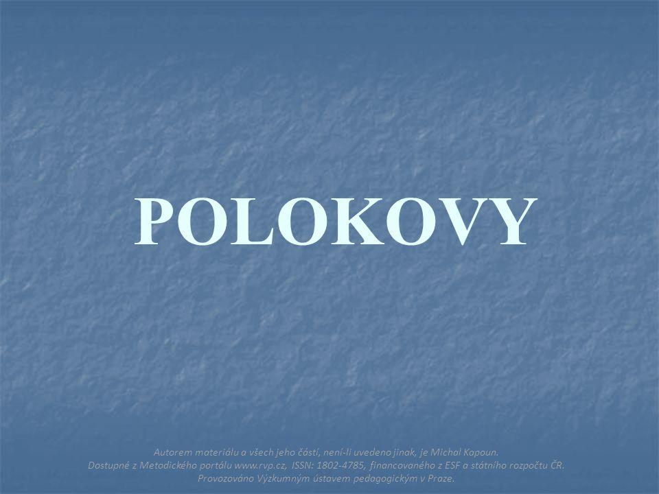 POLOKOVY Autorem materiálu a všech jeho částí, není-li uvedeno jinak, je Michal Kapoun.