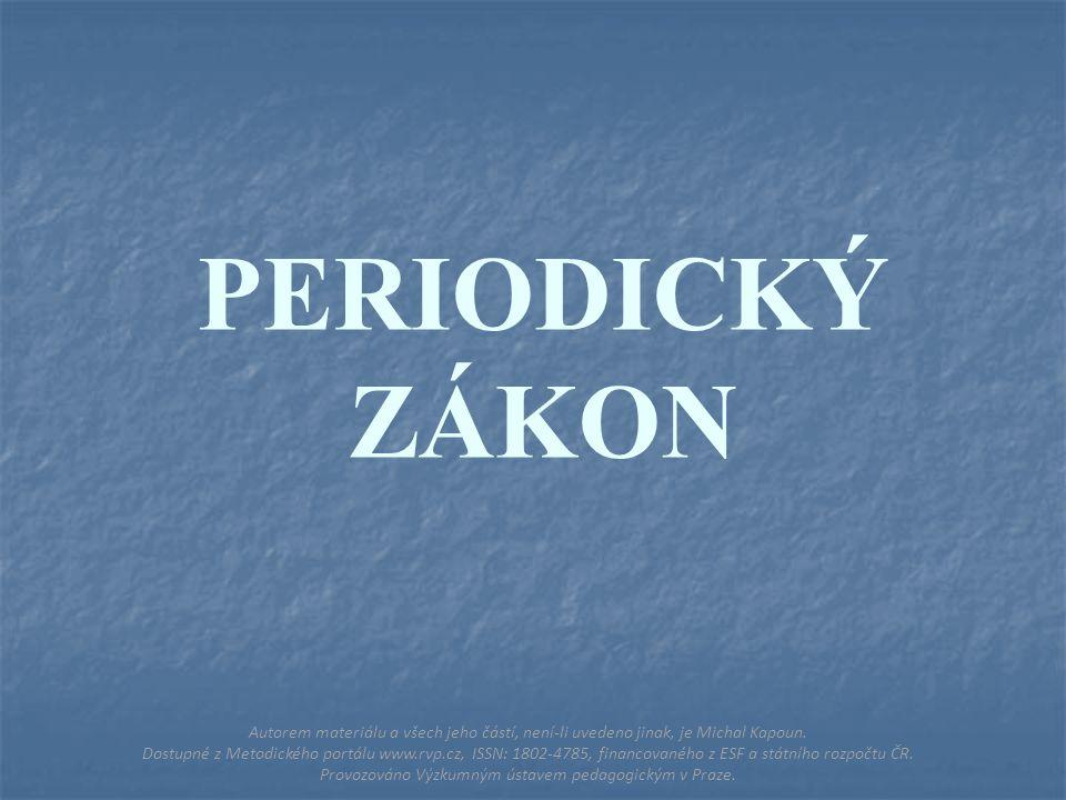 PERIODICKÝ ZÁKON Autorem materiálu a všech jeho částí, není-li uvedeno jinak, je Michal Kapoun.