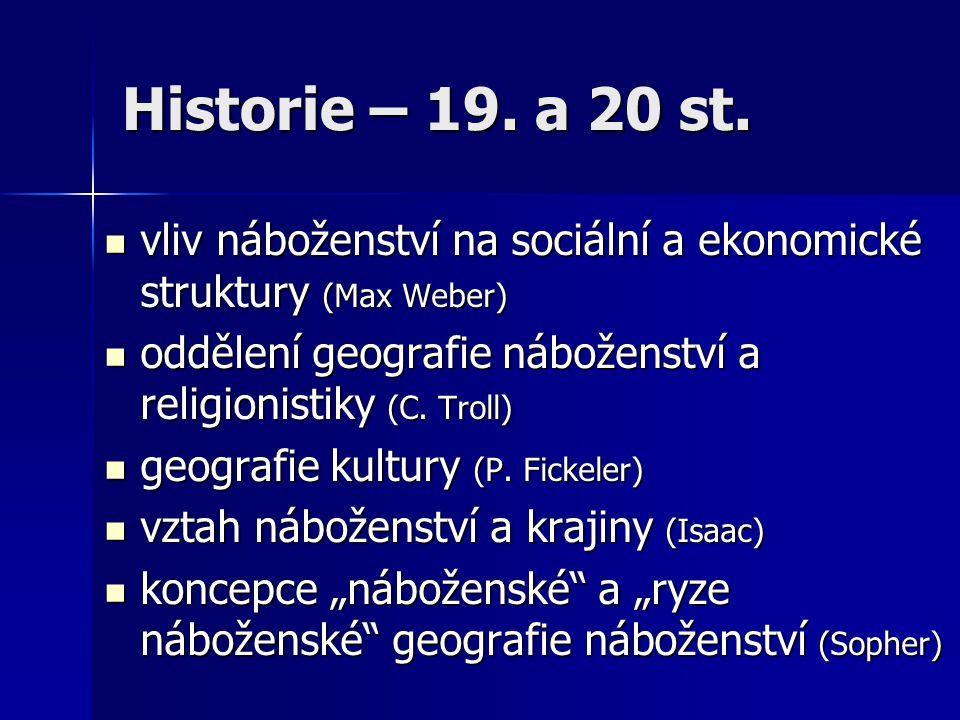 Historie – 19. a 20 st. vliv náboženství na sociální a ekonomické struktury (Max Weber) oddělení geografie náboženství a religionistiky (C. Troll)
