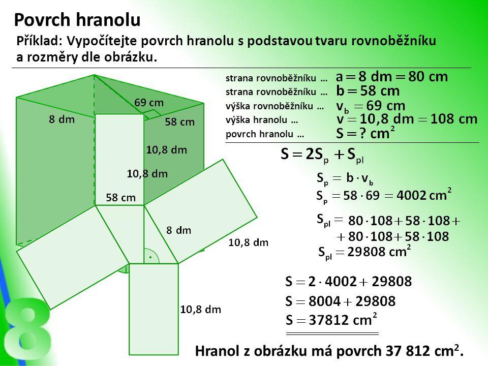 Povrch hranolu Hranol z obrázku má povrch 37 812 cm2.