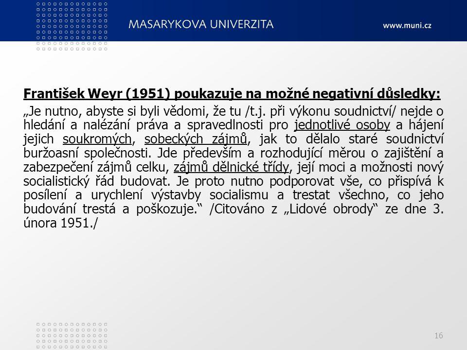 František Weyr (1951) poukazuje na možné negativní důsledky:
