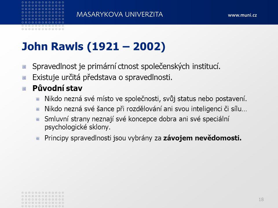 John Rawls (1921 – 2002) Spravedlnost je primární ctnost společenských institucí. Existuje určitá představa o spravedlnosti.