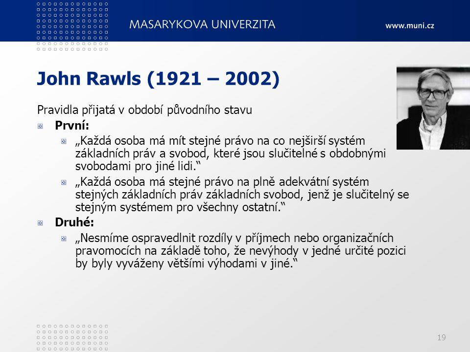 John Rawls (1921 – 2002) Pravidla přijatá v období původního stavu