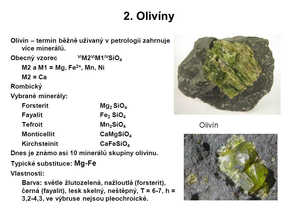 2. Olivíny Olivín – termín běžně užívaný v petrologii zahrnuje více minerálů. Obecný vzorec VIM2VIM1IVSiO4.