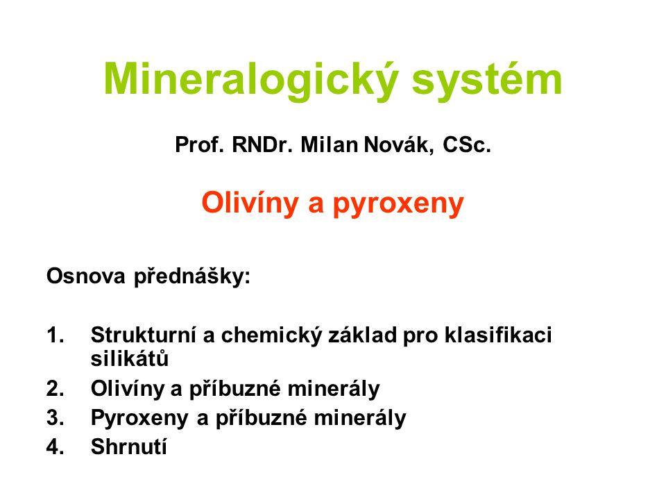 Mineralogický systém Prof. RNDr. Milan Novák, CSc. Olivíny a pyroxeny