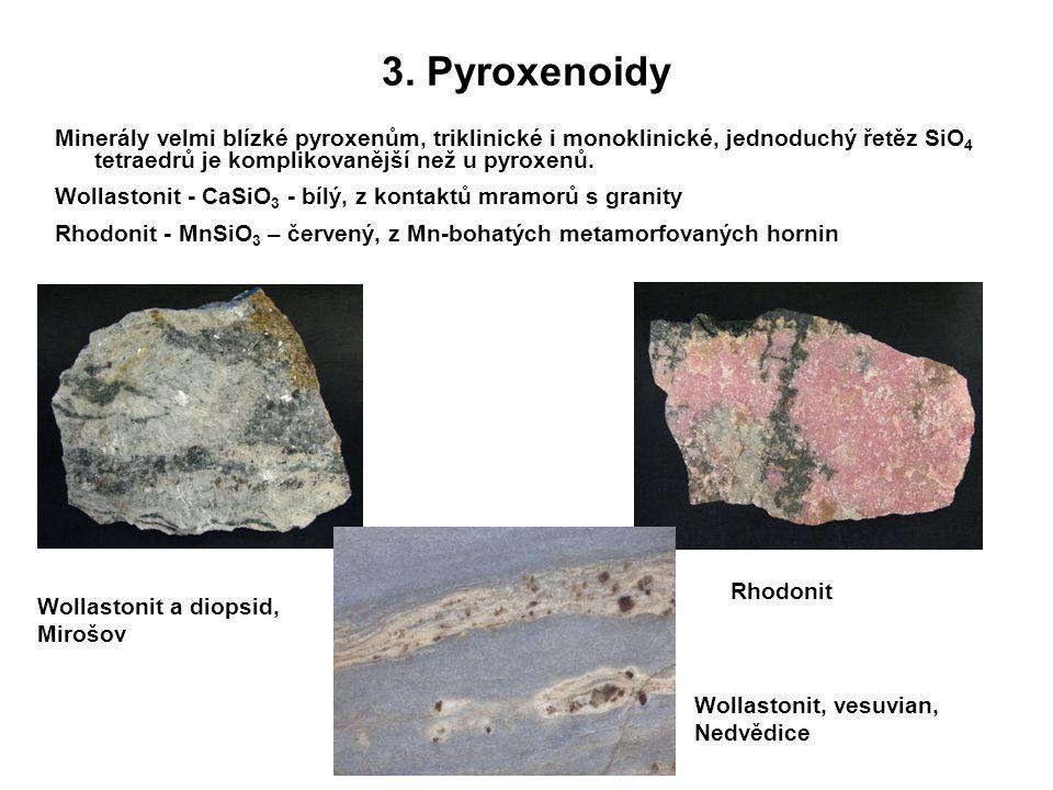 3. Pyroxenoidy Minerály velmi blízké pyroxenům, triklinické i monoklinické, jednoduchý řetěz SiO4 tetraedrů je komplikovanější než u pyroxenů.