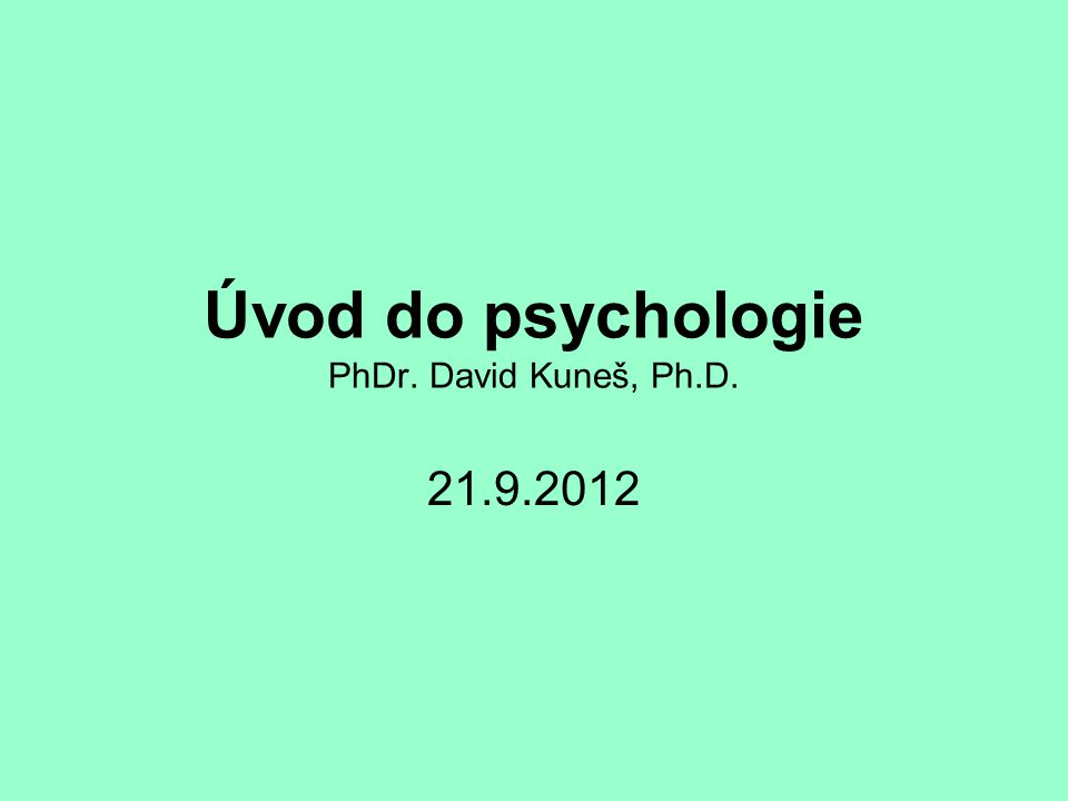 Úvod do psychologie PhDr. David Kuneš, Ph.D.