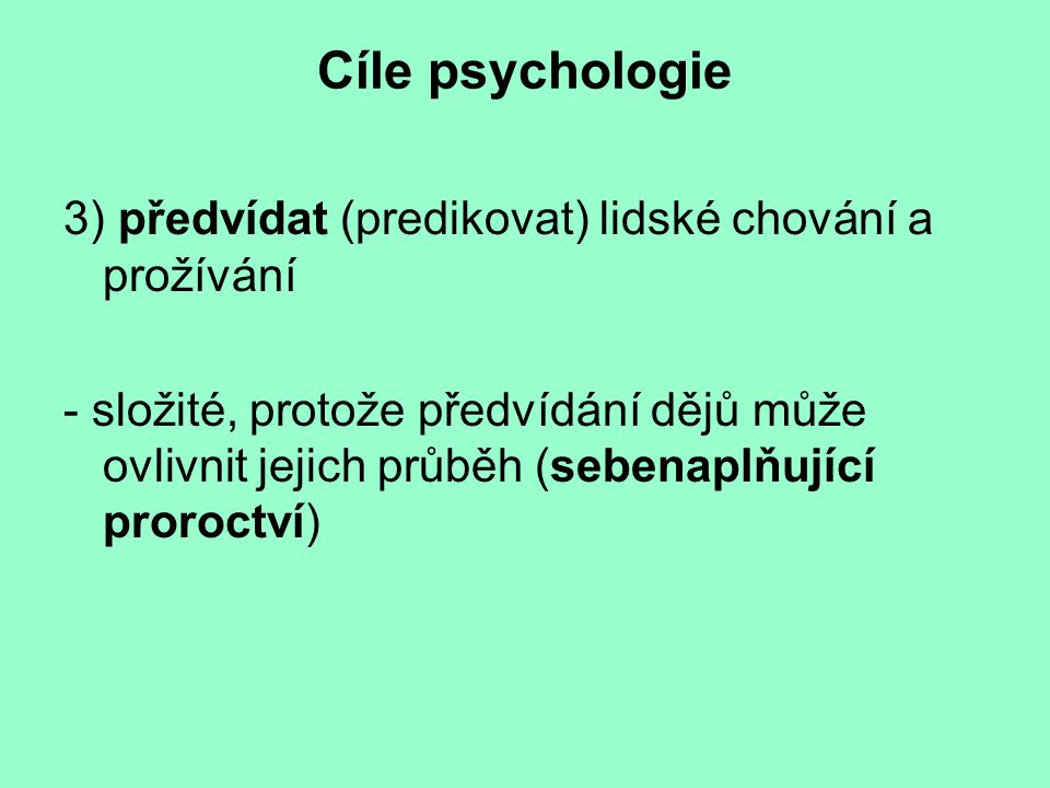 Cíle psychologie 3) předvídat (predikovat) lidské chování a prožívání