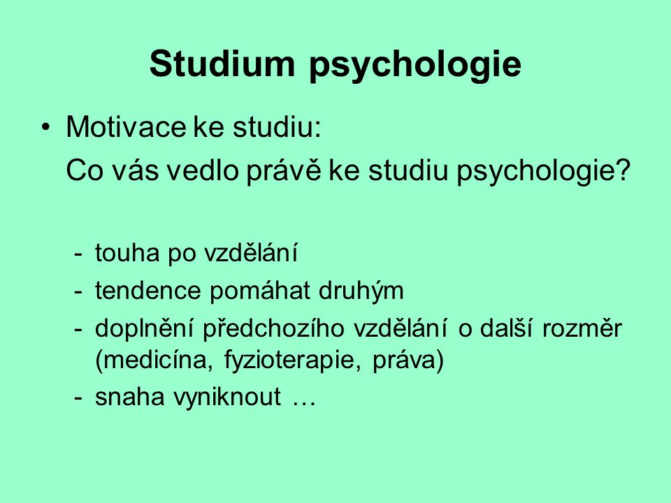 Studium psychologie Motivace ke studiu:
