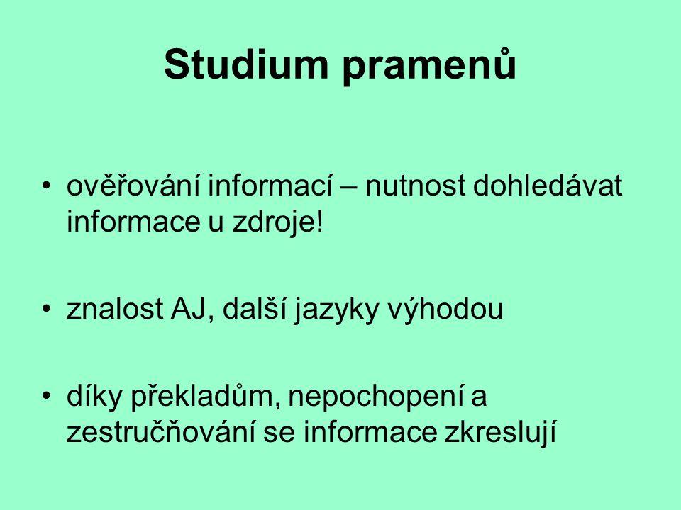 Studium pramenů ověřování informací – nutnost dohledávat informace u zdroje! znalost AJ, další jazyky výhodou.