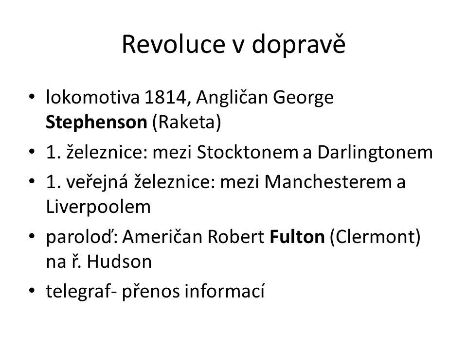 Revoluce v dopravě lokomotiva 1814, Angličan George Stephenson (Raketa) 1. železnice: mezi Stocktonem a Darlingtonem.