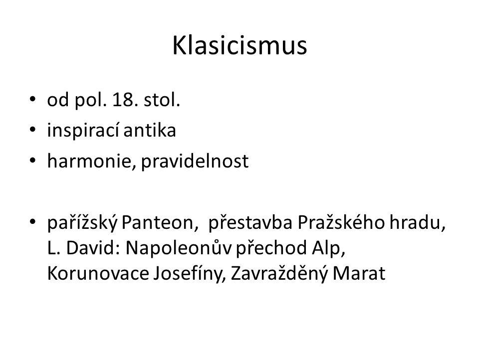 Klasicismus od pol. 18. stol. inspirací antika harmonie, pravidelnost