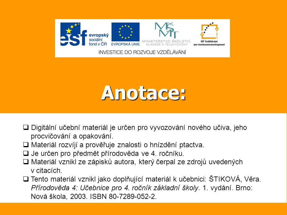 Anotace: Digitální učební materiál je určen pro vyvozování nového učiva, jeho. procvičování a opakování.