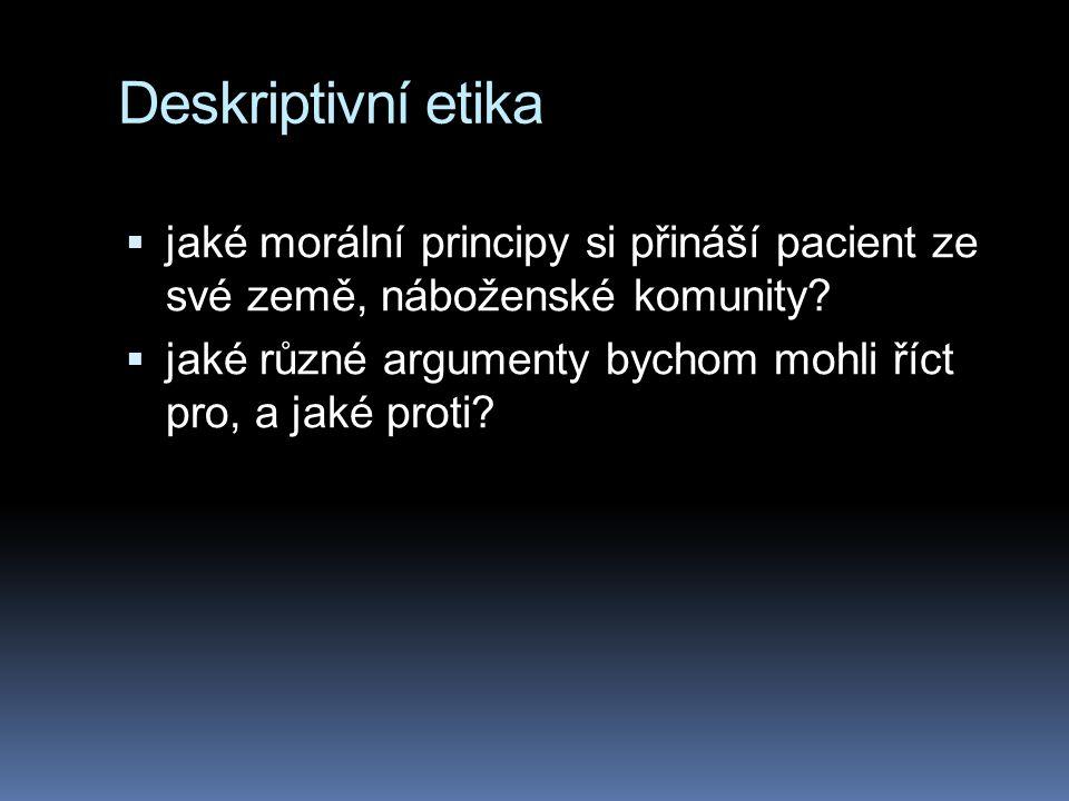 Deskriptivní etika jaké morální principy si přináší pacient ze své země, náboženské komunity