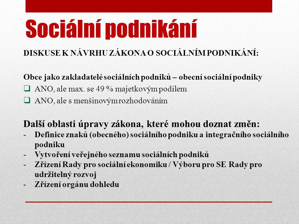 Sociální podnikání DISKUSE K NÁVRHU ZÁKONA O SOCIÁLNÍM PODNIKÁNÍ: Obce jako zakladatelé sociálních podniků – obecní sociální podniky.