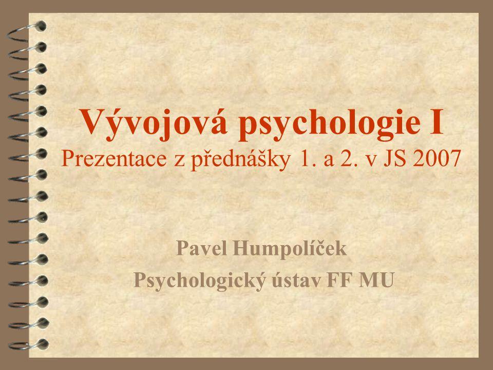 Vývojová psychologie I Prezentace z přednášky 1. a 2. v JS 2007