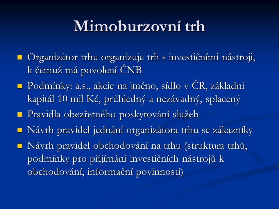Mimoburzovní trh Organizátor trhu organizuje trh s investičními nástroji, k čemuž má povolení ČNB.