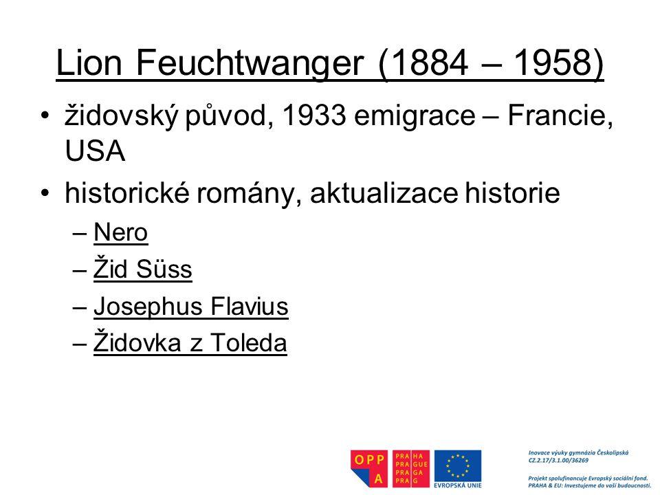 Lion Feuchtwanger (1884 – 1958) židovský původ, 1933 emigrace – Francie, USA. historické romány, aktualizace historie.