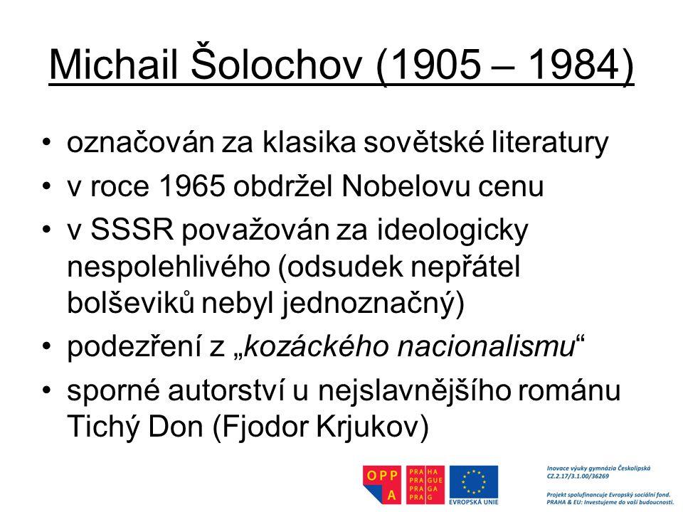 Michail Šolochov (1905 – 1984) označován za klasika sovětské literatury. v roce 1965 obdržel Nobelovu cenu.