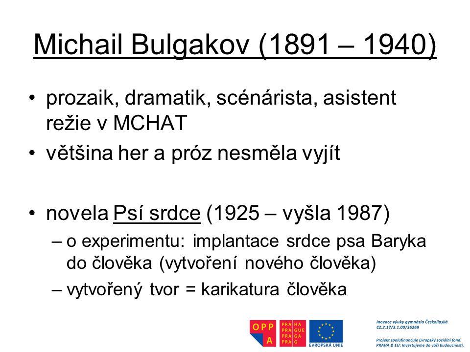 Michail Bulgakov (1891 – 1940) prozaik, dramatik, scénárista, asistent režie v MCHAT. většina her a próz nesměla vyjít.