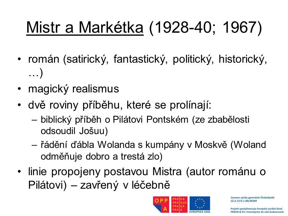 Mistr a Markétka (1928-40; 1967) román (satirický, fantastický, politický, historický, …) magický realismus.