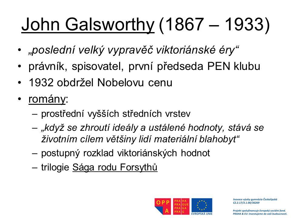 """John Galsworthy (1867 – 1933) """"poslední velký vypravěč viktoriánské éry právník, spisovatel, první předseda PEN klubu."""