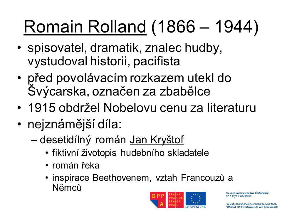 Romain Rolland (1866 – 1944) spisovatel, dramatik, znalec hudby, vystudoval historii, pacifista.