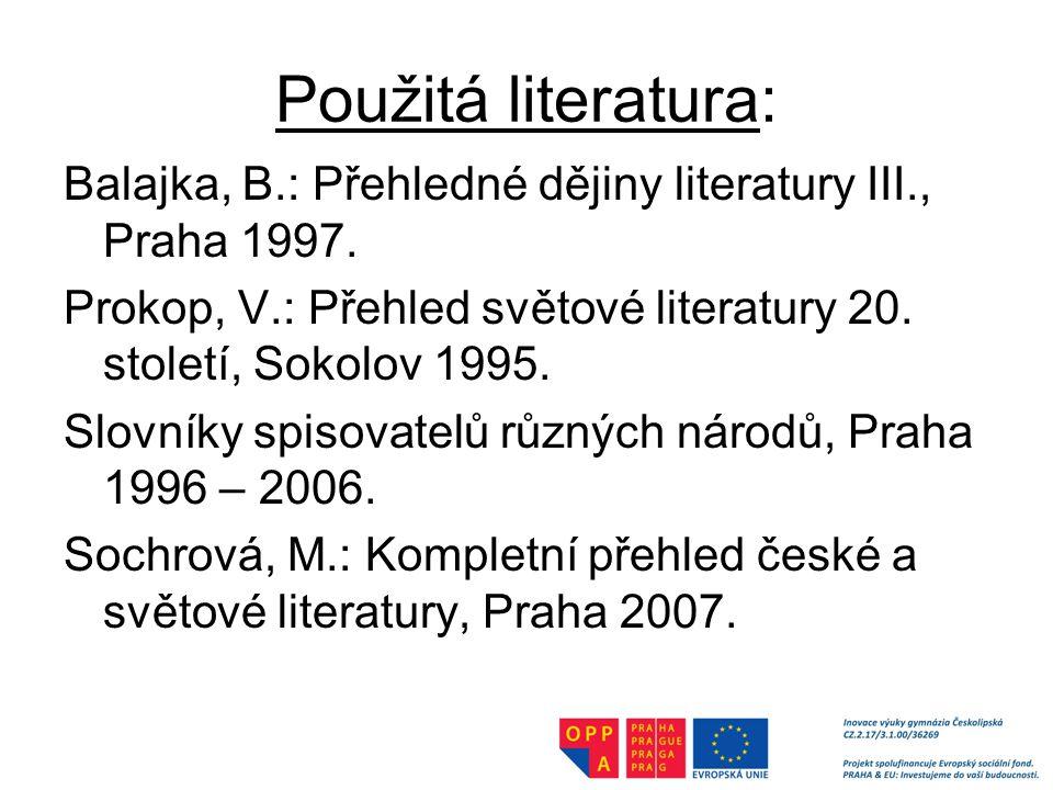 Použitá literatura: Balajka, B.: Přehledné dějiny literatury III., Praha 1997. Prokop, V.: Přehled světové literatury 20. století, Sokolov 1995.