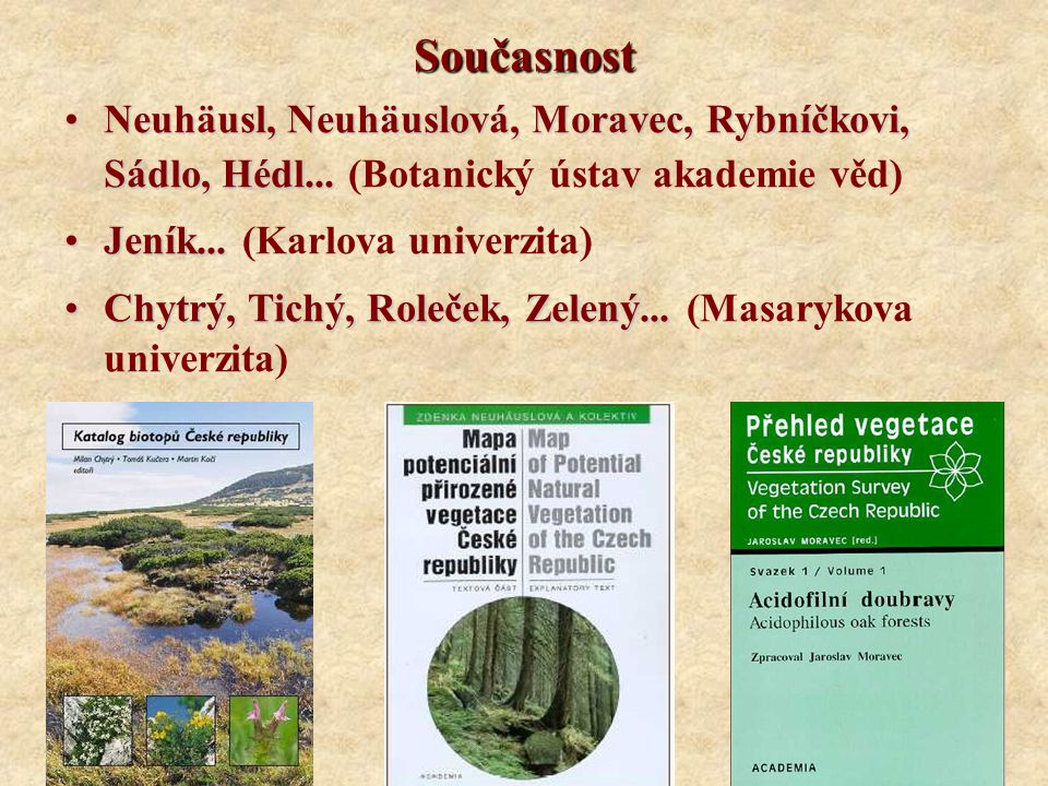 Současnost Neuhäusl, Neuhäuslová, Moravec, Rybníčkovi, Sádlo, Hédl... (Botanický ústav akademie věd)