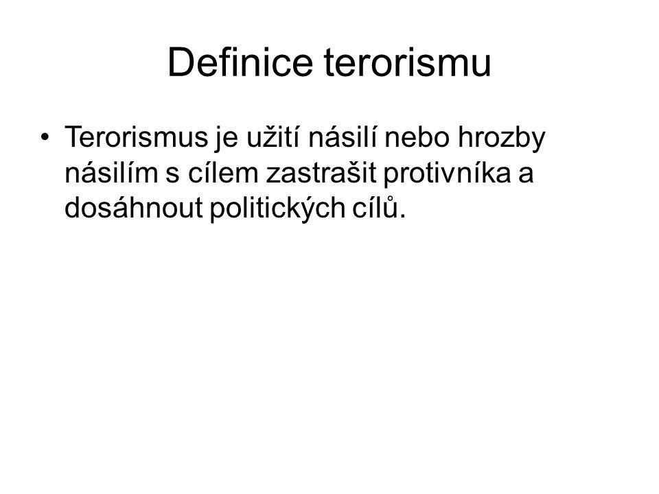 Definice terorismu Terorismus je užití násilí nebo hrozby násilím s cílem zastrašit protivníka a dosáhnout politických cílů.