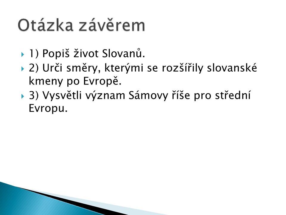 Otázka závěrem 1) Popiš život Slovanů.