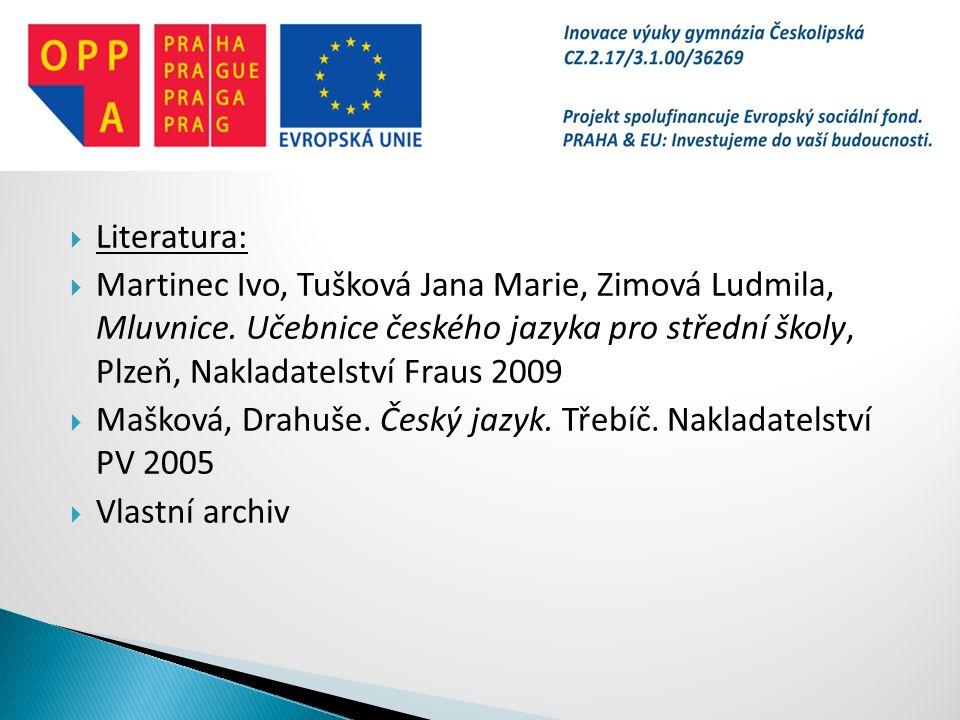 Literatura: Martinec Ivo, Tušková Jana Marie, Zimová Ludmila, Mluvnice. Učebnice českého jazyka pro střední školy, Plzeň, Nakladatelství Fraus 2009.
