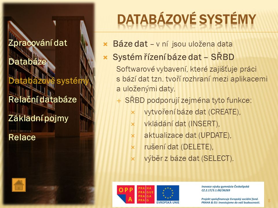 datABÁZOVÉ SYSTÉMY Zpracování dat Báze dat – v ní jsou uložena data