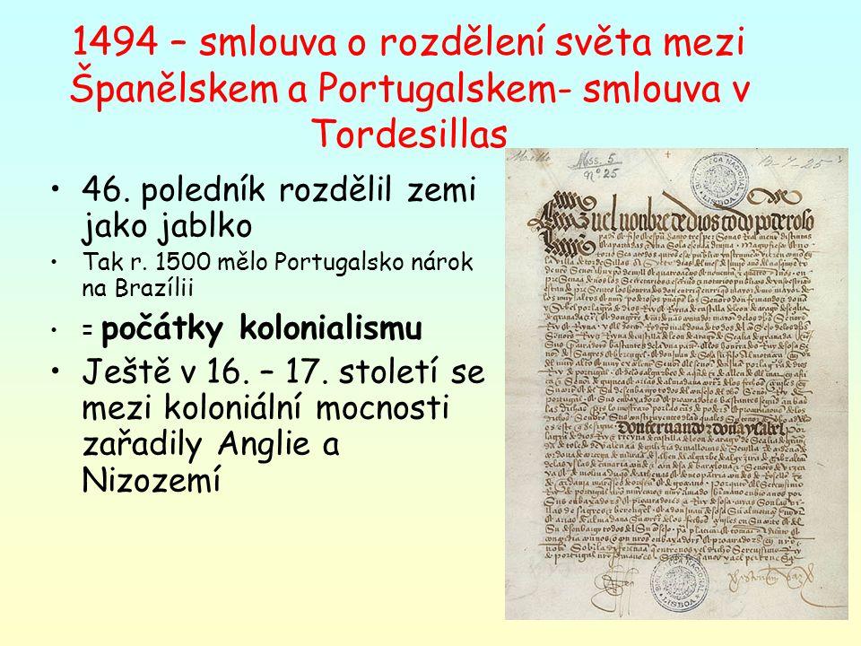 1494 – smlouva o rozdělení světa mezi Španělskem a Portugalskem- smlouva v Tordesillas