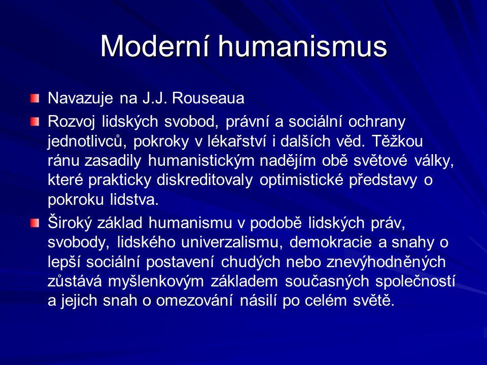 Moderní humanismus Navazuje na J.J. Rouseaua