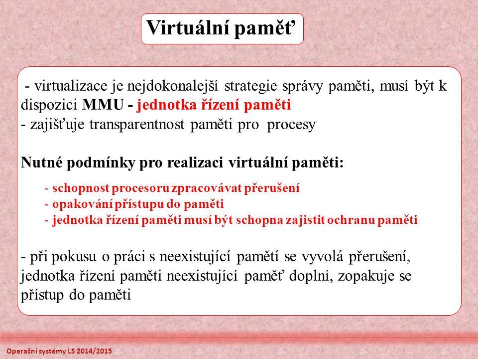 Virtuální paměť - virtualizace je nejdokonalejší strategie správy paměti, musí být k dispozici MMU - jednotka řízení paměti.