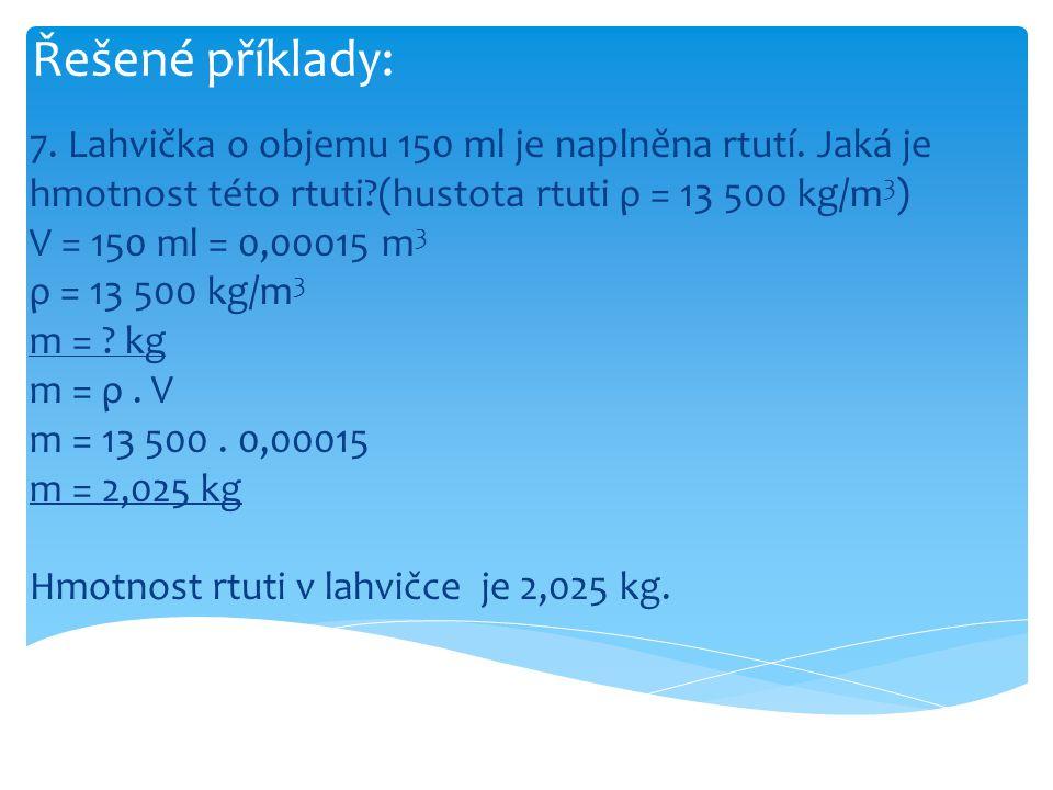 Řešené příklady: 7. Lahvička o objemu 150 ml je naplněna rtutí. Jaká je hmotnost této rtuti (hustota rtuti ρ = 13 500 kg/m3)
