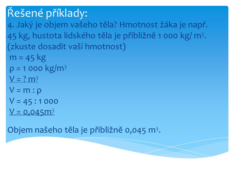 Řešené příklady: 4. Jaký je objem vašeho těla Hmotnost žáka je např.