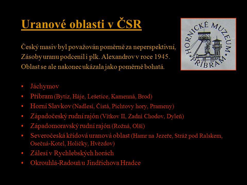 Uranové oblasti v ČSR Český masiv byl považován poměrně za neperspektivní, Zásoby uranu podcenil i plk. Alexandrov v roce 1945.