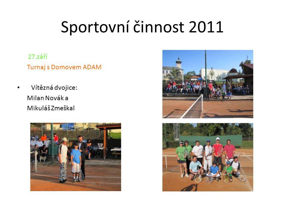Sportovní činnost 2011 27.září Turnaj s Domovem ADAM Vítězná dvojice: