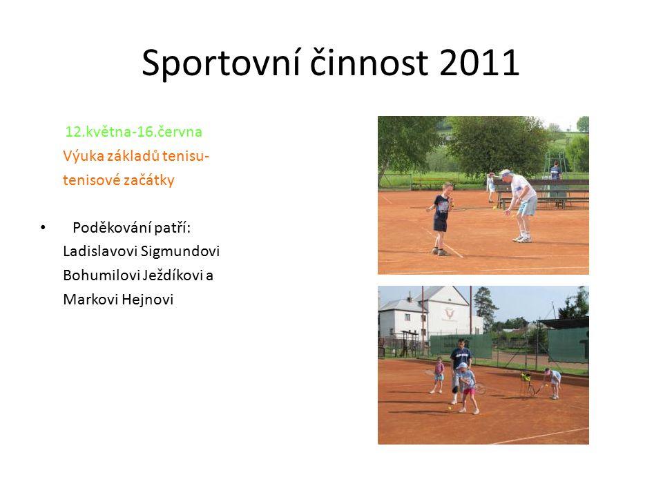 Sportovní činnost 2011 12.května-16.června Výuka základů tenisu-