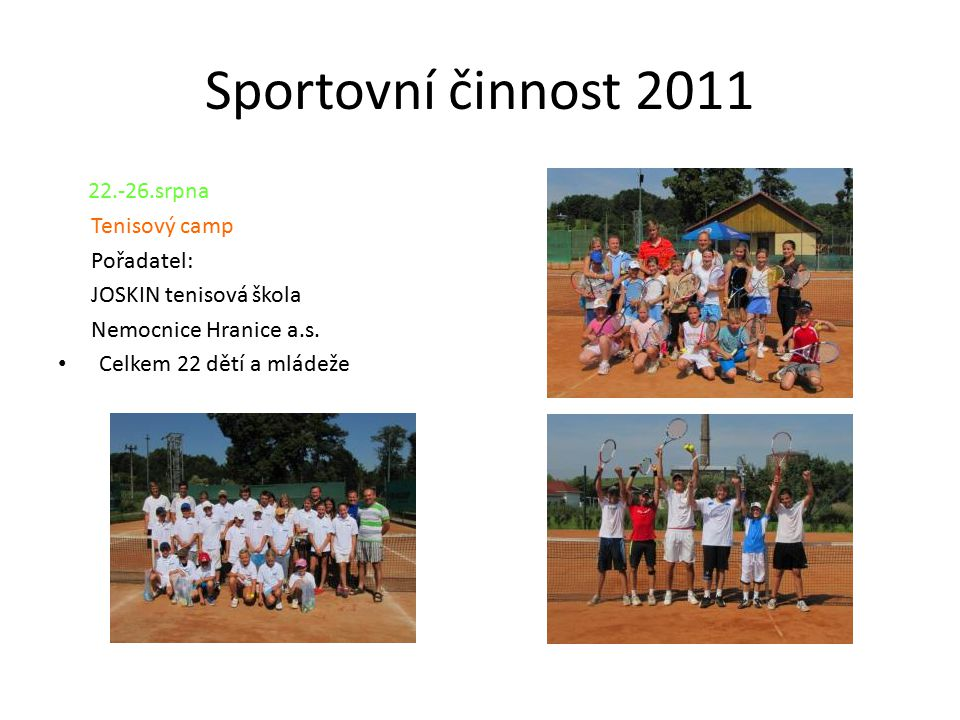 Sportovní činnost 2011 22.-26.srpna Tenisový camp Pořadatel:
