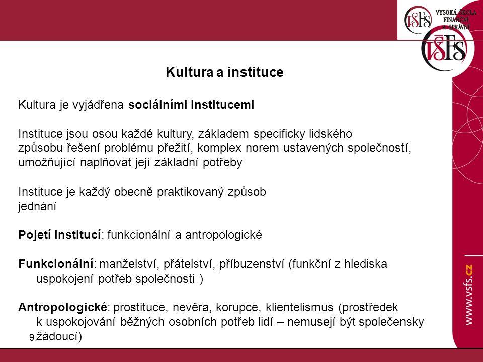 Kultura a instituce Kultura je vyjádřena sociálními institucemi